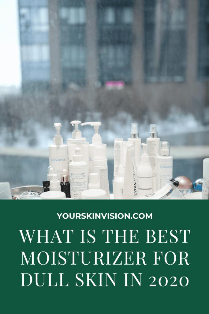 Best Moisturizer For Dull Skin