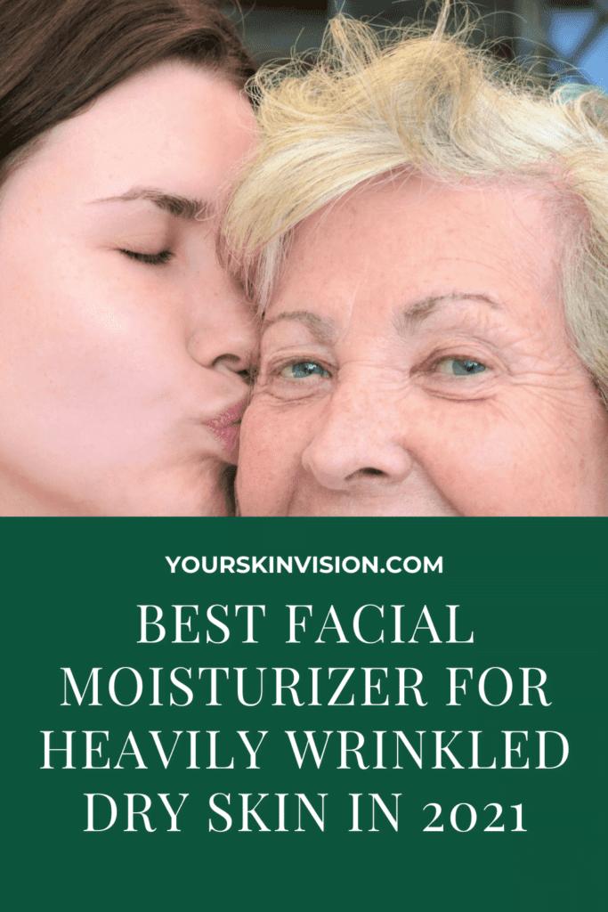 Best Facial Moisturizer For Heavily Wrinkled Dry Skin